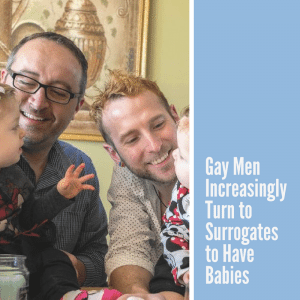 Gay men increasingly turn to Surrogates to have babies