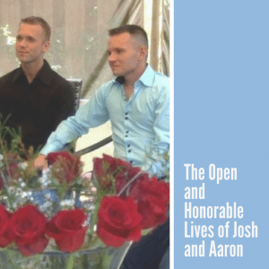 The open and honorable lives of Josh and Aaron